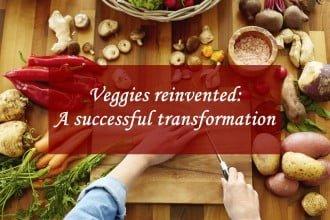 Veggies reinvented: A successful transformation