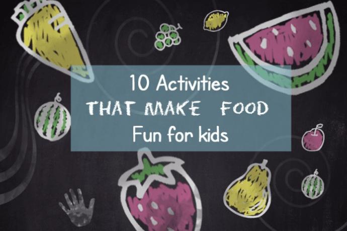 10 activities that make food fun for kids