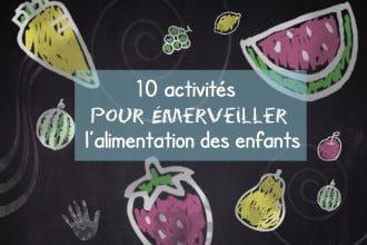 10 activités pour émerveiller l'alimentation des enfants