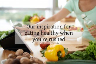 Our inspiration for eating healthy when you're rushed
