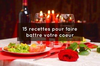 15 recettes pour faire battre votre coeur