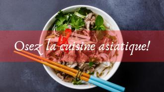 Osez la cuisine asiatique!