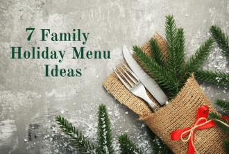 7 family holiday menu ideas