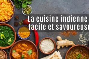 La cuisine indienne : facile et savoureuse