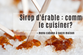Sirop d'érable - comment le cuisiner + menu cabane a sucre