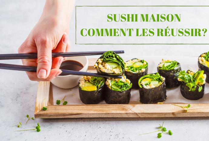 SUSHI MAISON COMMENT LES RÉUSSIR_