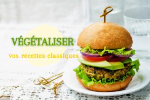 Végétaliser vos recettes classiques
